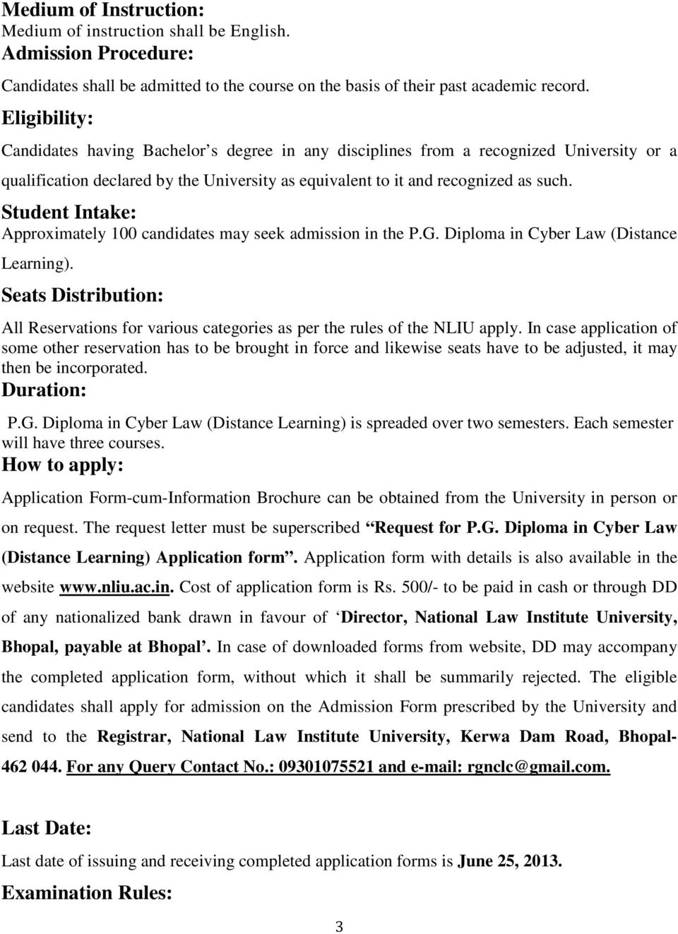 Student Intake: Approximately 100 candidates may seek admission in the P.G. Diploma in Cyber Law (Distance Learning).