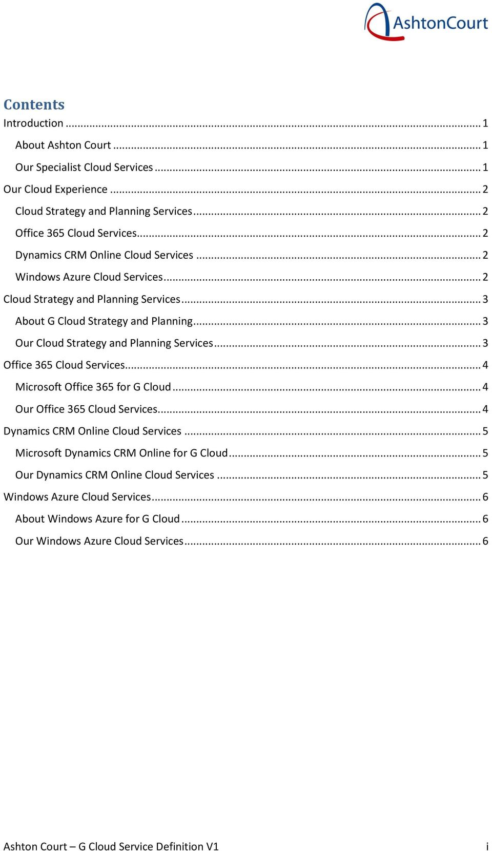 .. 3 Our Cloud Strategy and Planning Services... 3 Office 365 Cloud Services... 4 Microsoft Office 365 for G Cloud... 4 Our Office 365 Cloud Services... 4 Dynamics CRM Online Cloud Services.