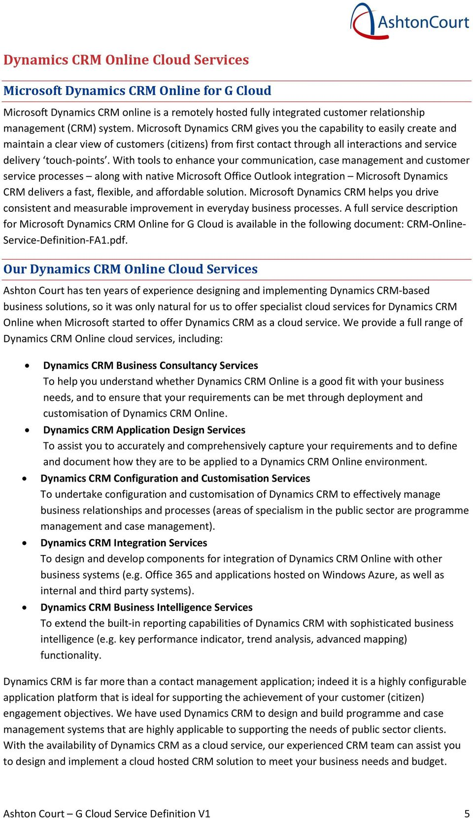 With tools to enhance your communication, case management and customer service processes along with native Microsoft Office Outlook integration Microsoft Dynamics CRM delivers a fast, flexible, and