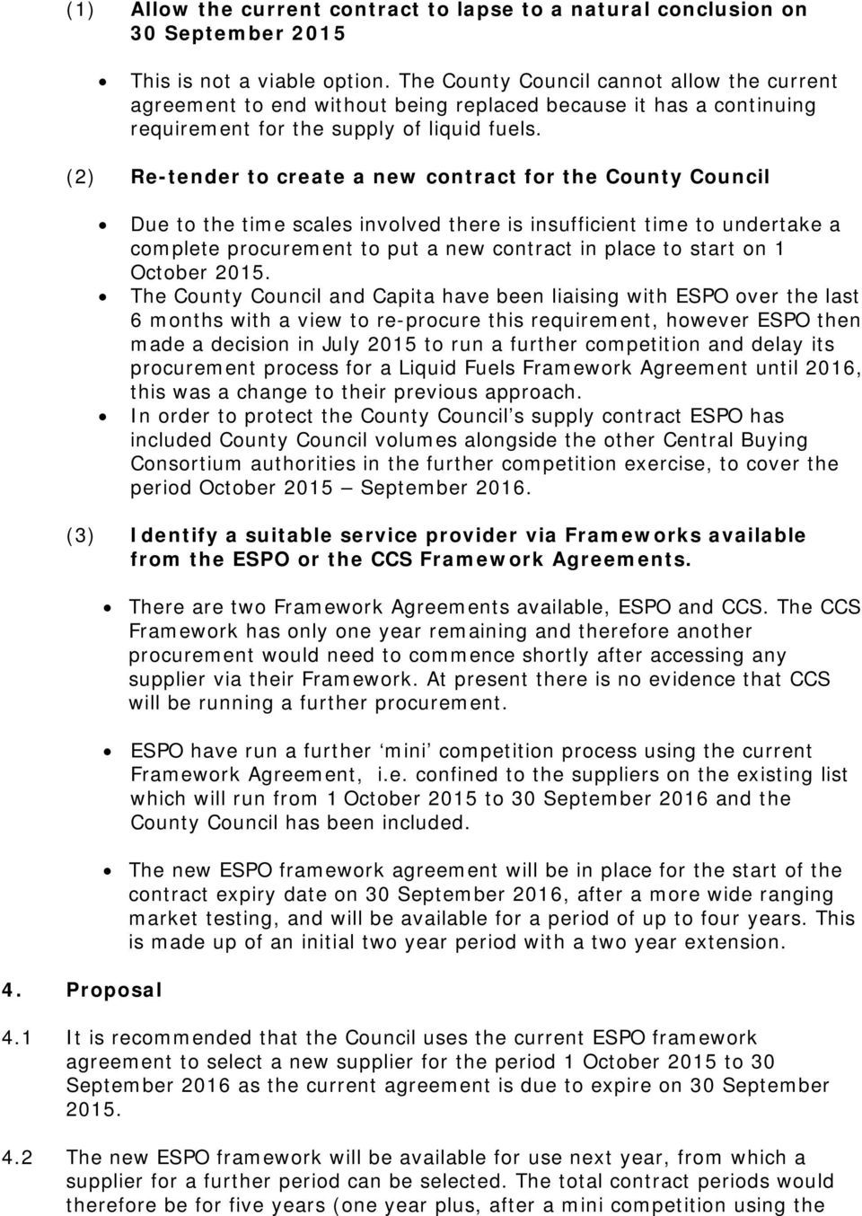 (2) Re-tender to create a new contract for the County Council Due to the time scales involved there is insufficient time to undertake a complete procurement to put a new contract in place to start on