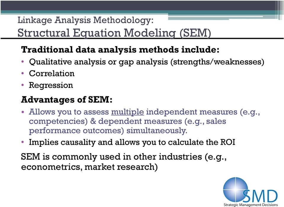 independent measures (e.g., competencies) & dependent measures (e.g., sales performance outcomes) simultaneously.
