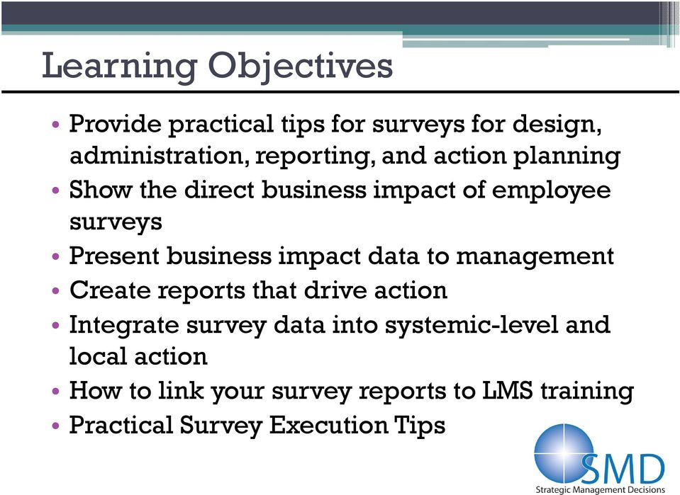 impact data to management Create reports that drive action Integrate survey data into