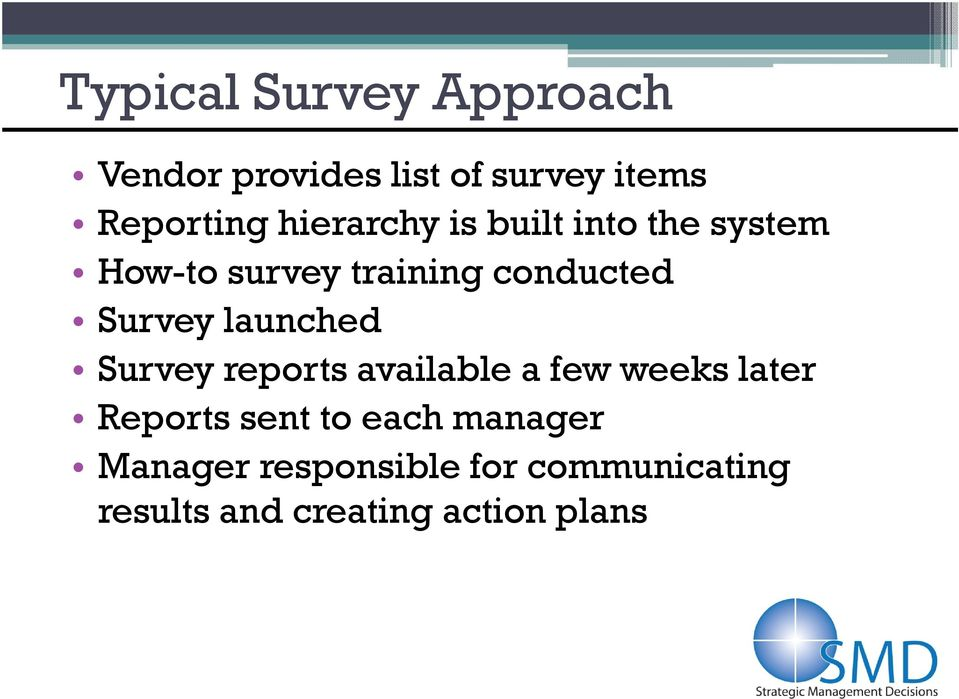 launched Survey reports available a few weeks later Reports sent to each