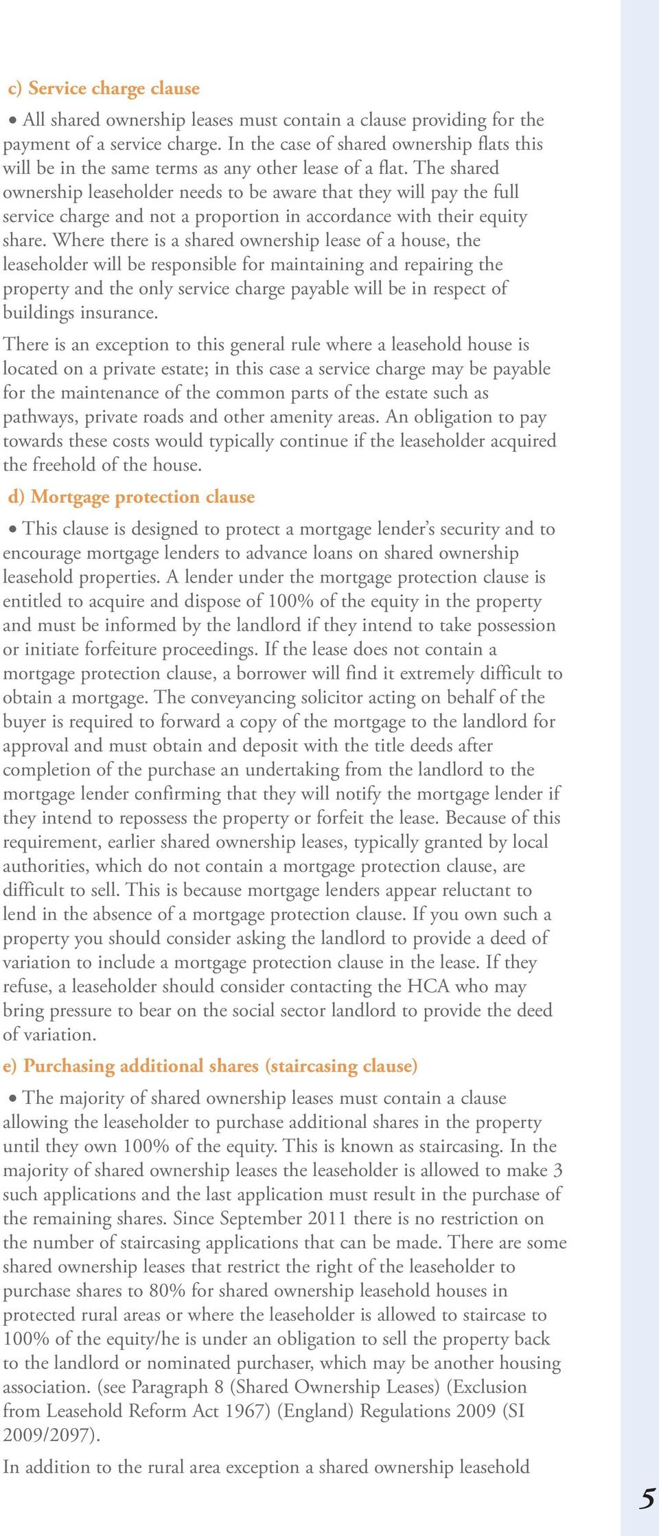 The shared ownership leaseholder needs to be aware that they will pay the full service charge and not a proportion in accordance with their equity share.
