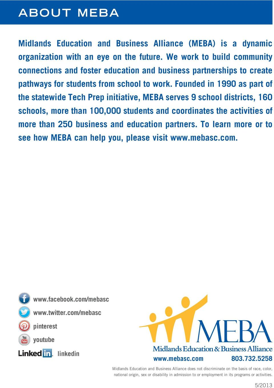Founded in 1990 as part of the statewide Tech Prep initiative, MEBA serves 9 school districts, 160 schools, more than 100,000 students and coordinates the activities of more than 250 business and