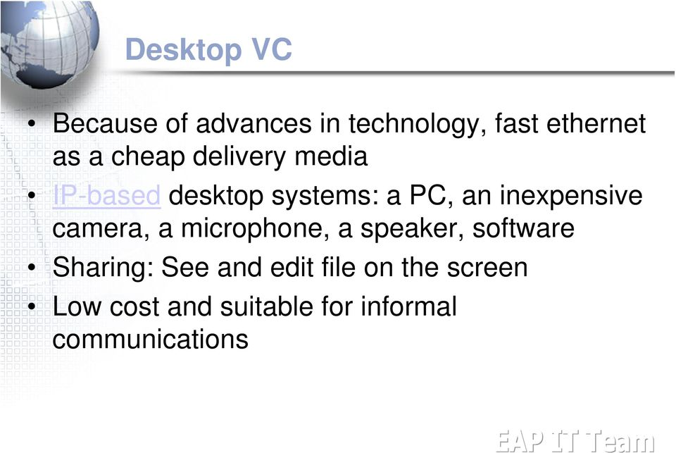 inexpensive camera, a microphone, a speaker, software Sharing: See