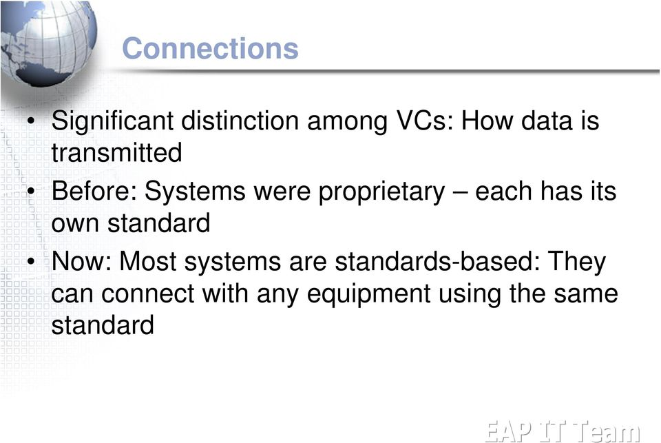 its own standard Now: Most systems are standards-based: