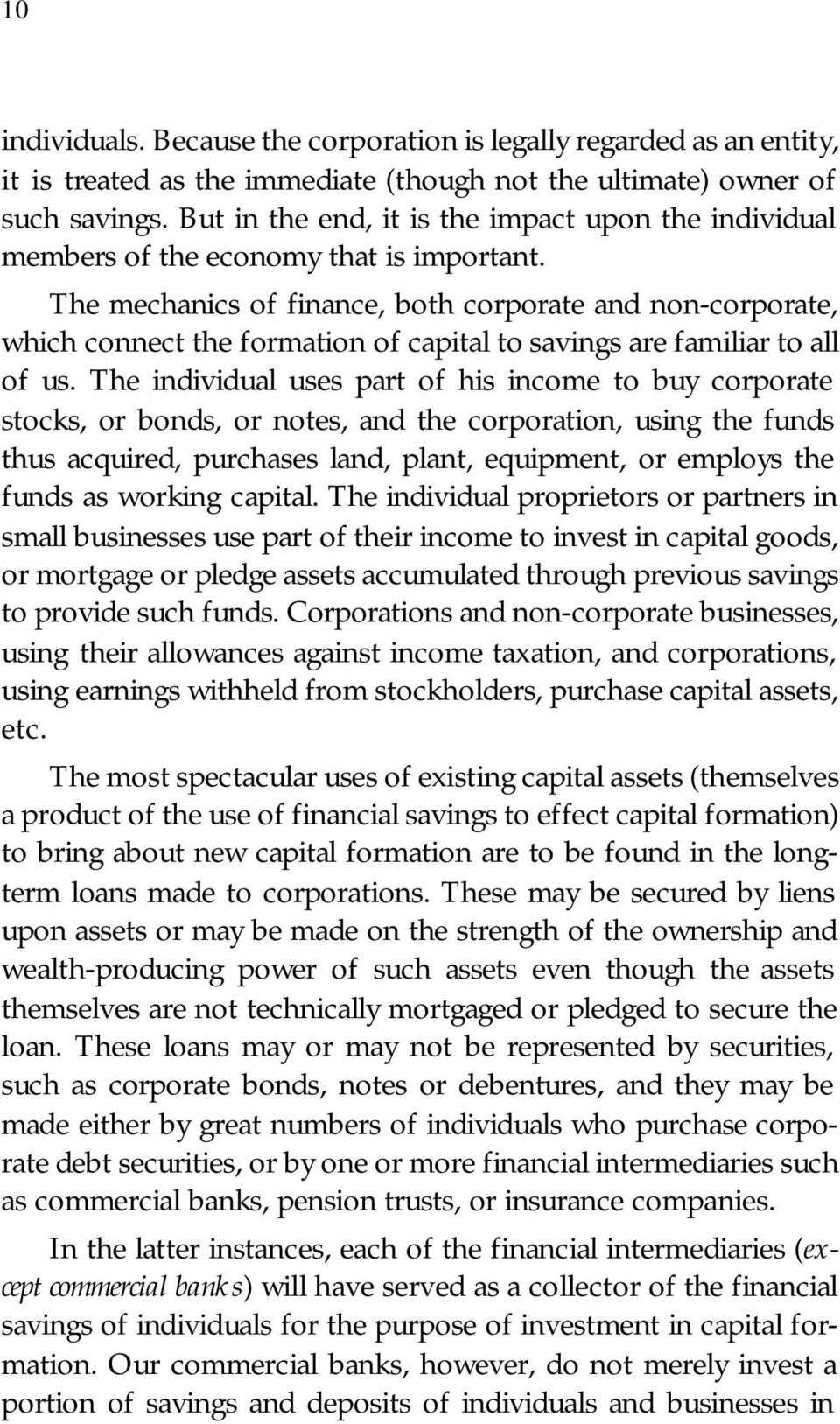 The mechanics of finance, both corporate and non-corporate, which connect the formation of capital to savings are familiar to all of us.