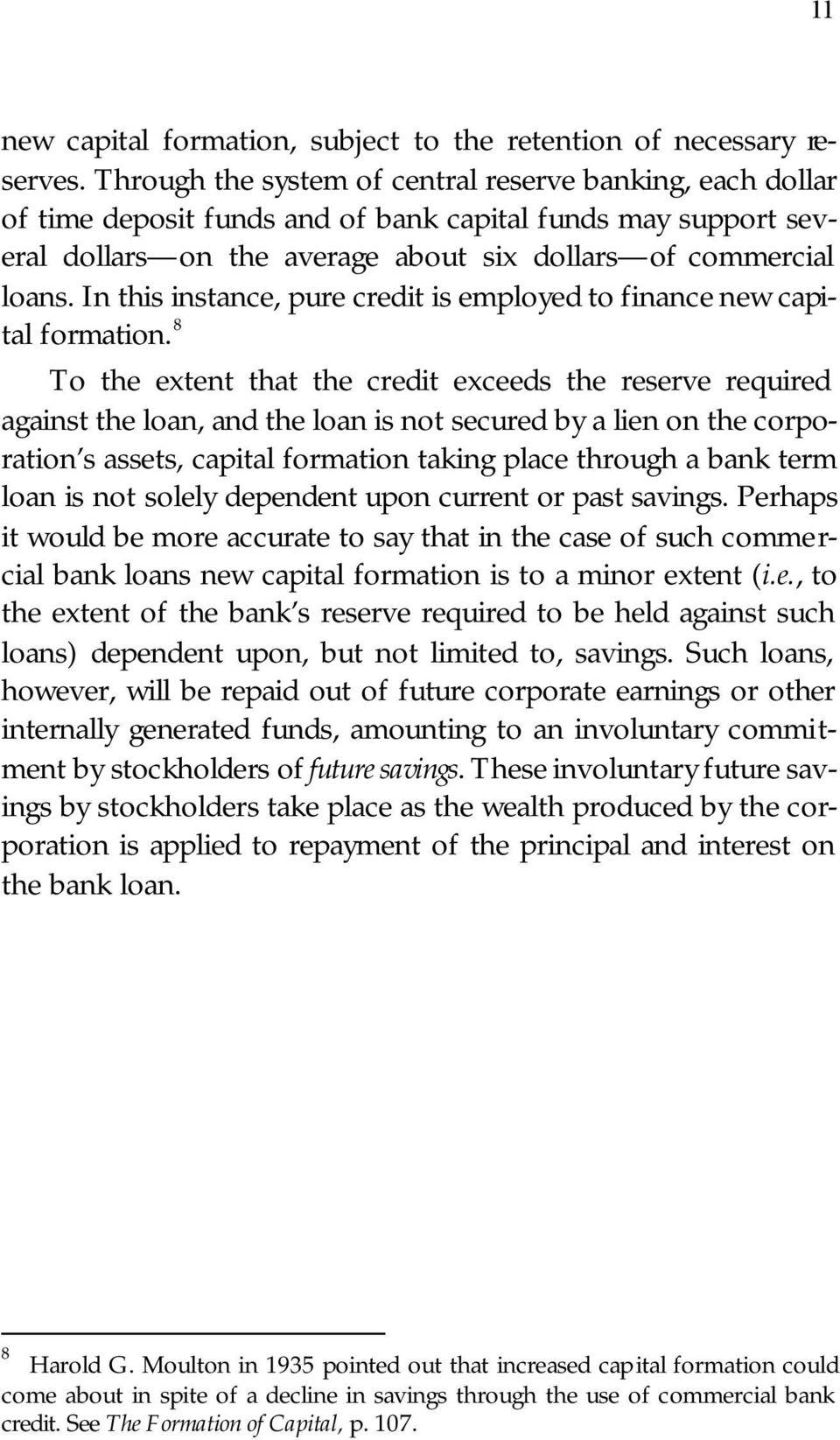 In this instance, pure credit is employed to finance new capital formation.