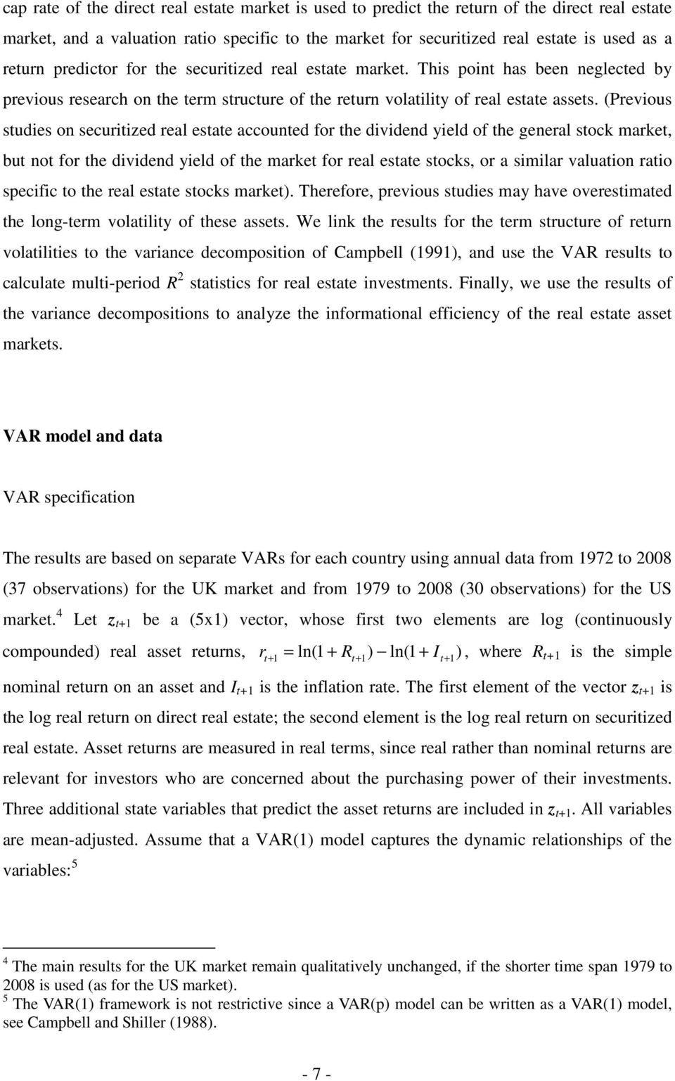 (Previous studies on securitized real estate accounted for the dividend yield of the general stock market, but not for the dividend yield of the market for real estate stocks, or a similar valuation