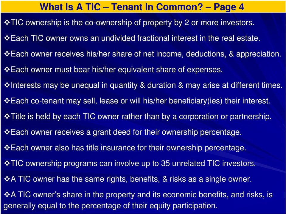 Interests may be unequal in quantity & duration & may arise at different times. Each co-tenant may sell, lease or will his/her beneficiary(ies) their interest.