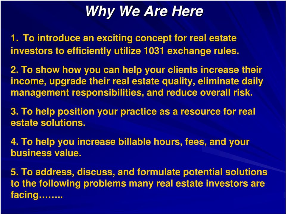 responsibilities, and reduce overall risk. 3. To help position your practice as a resource for real estate solutions. 4.