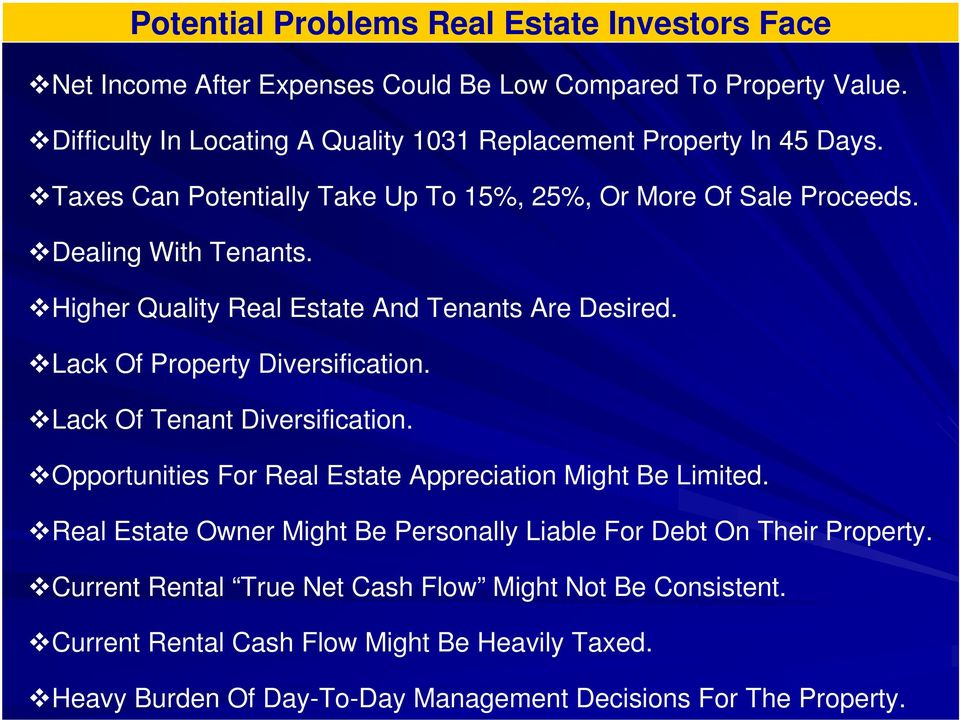 Higher Quality Real Estate And Tenants Are Desired. Lack Of Property Diversification. Lack Of Tenant Diversification.