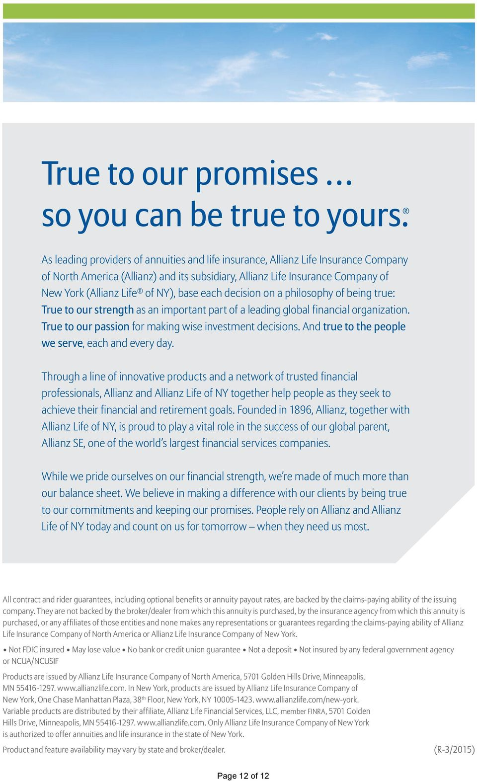 base each decision on a philosophy of being true: True to our strength as an important part of a leading global financial organization. True to our passion for making wise investment decisions.
