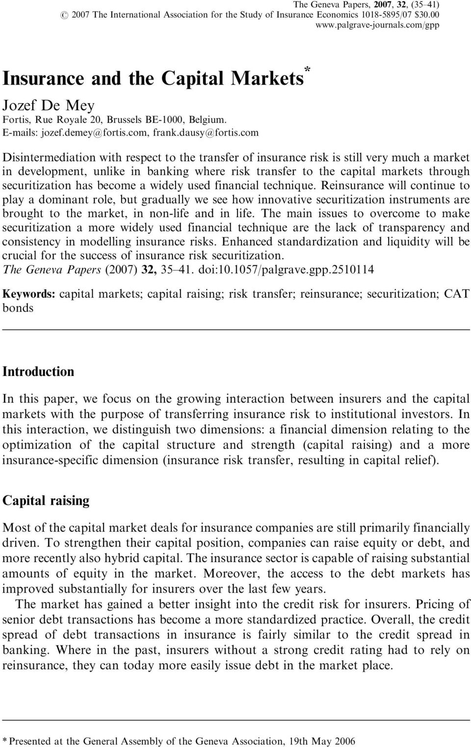 com Disintermediation with respect to the transfer of insurance risk is still very much a market in development, unlike in banking where risk transfer to the capital markets through securitization