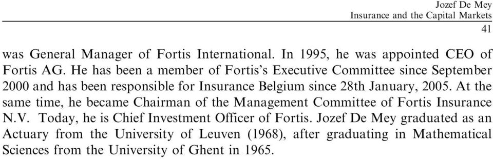 2005. At the same time, he became Chairman of the Management Committee of Fortis Insurance N.V. Today, he is Chief Investment Officer of Fortis.