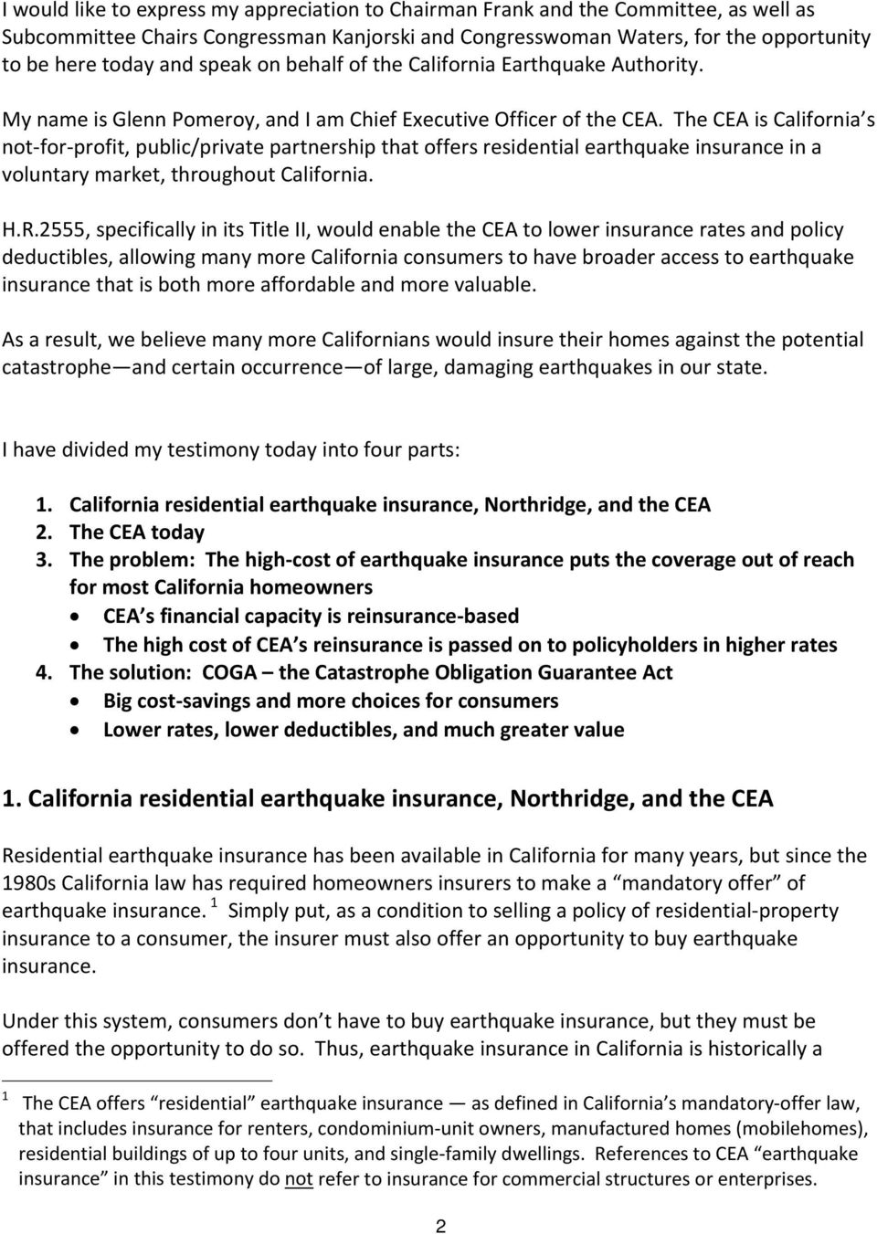 The CEA is California s not for profit, public/private partnership that offers residential earthquake insurance in a voluntary market, throughout California. H.R.