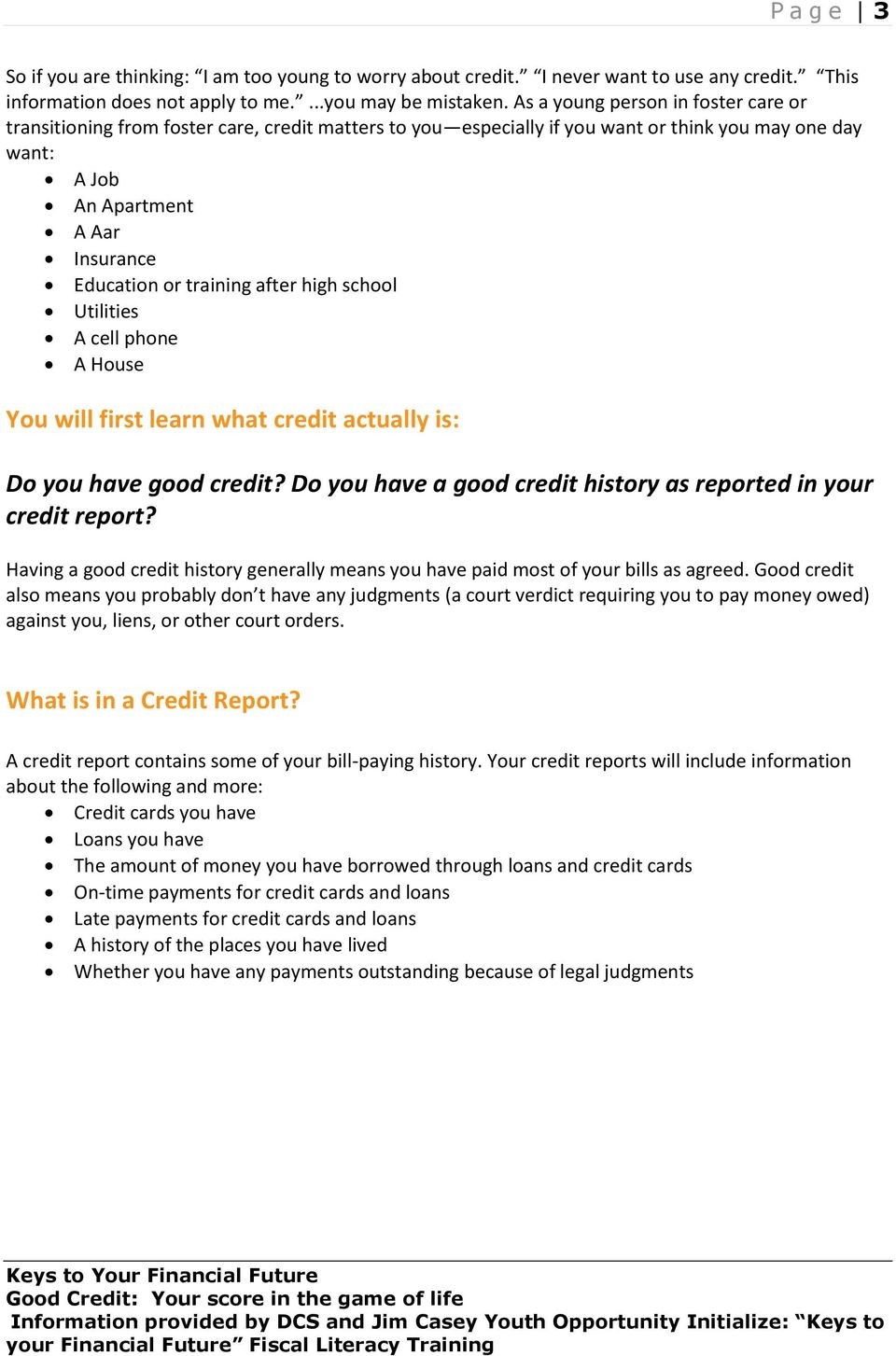 training after high school Utilities A cell phone A House You will first learn what credit actually is: Do you have good credit? Do you have a good credit history as reported in your credit report?