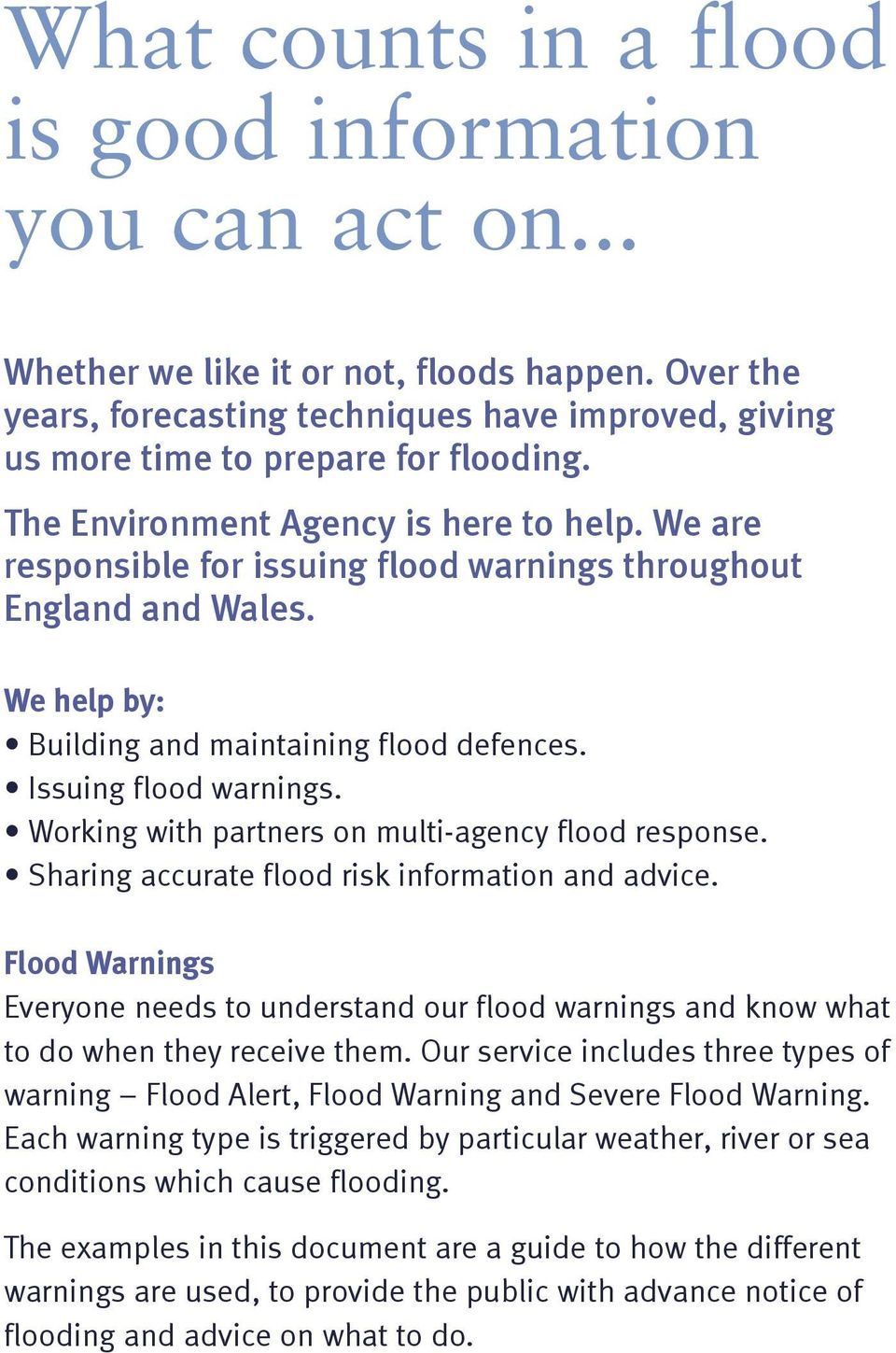 We are responsible for issuing flood warnings throughout England and Wales. We help by: Building and maintaining flood defences. Issuing flood warnings.