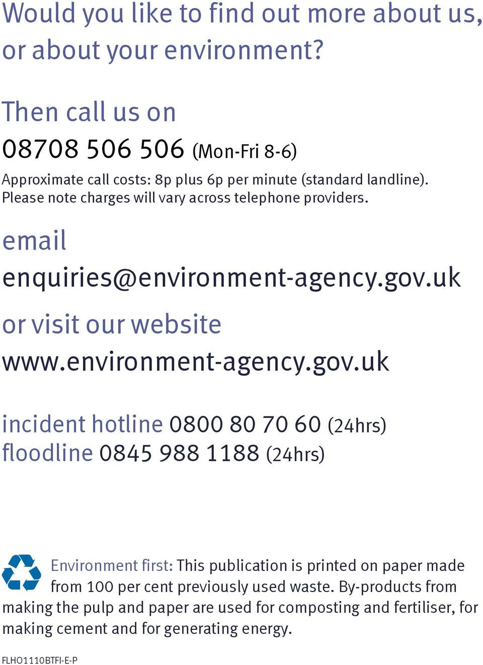 Please note charges will vary across telephone providers. email enquiries@environment-agency.gov.