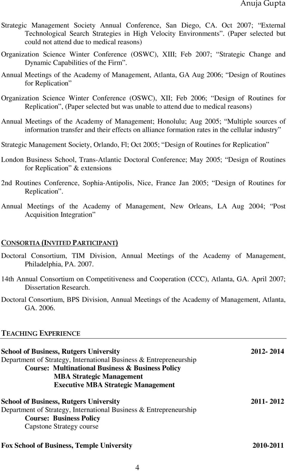 Annual Meetings of the Academy of Management, Atlanta, GA Aug 2006; Design of Routines for Replication Organization Science Winter Conference (OSWC), XII; Feb 2006; Design of Routines for