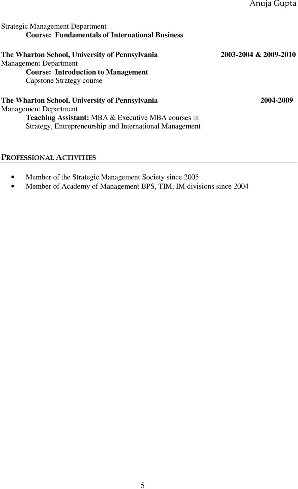 2004-2009 Management Department Teaching Assistant: MBA & Executive MBA courses in Strategy, Entrepreneurship and International Management
