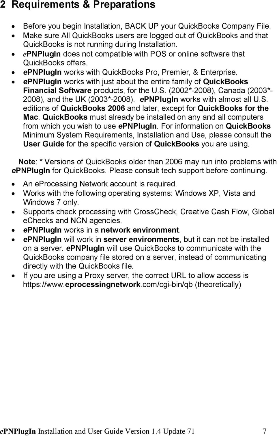 epnplugin works with QuickBooks Pro, Premier, & Enterprise. epnplugin works with just about the entire family of QuickBooks Financial Software products, for the U.S. (2002*-2008), Canada (2003*- 2008), and the UK (2003*-2008).