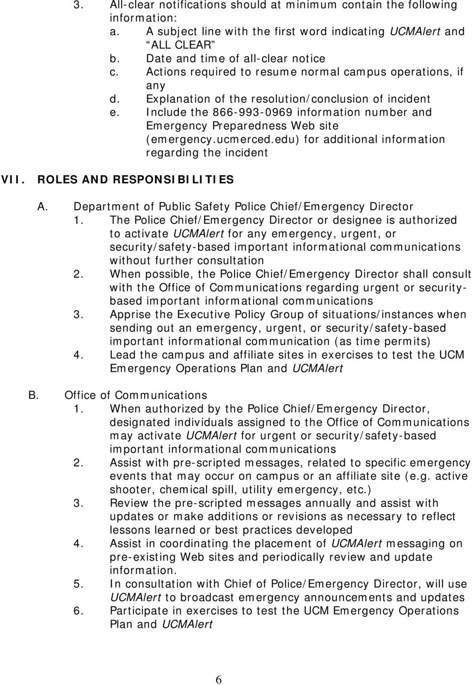 Include the 866-993-0969 information number and Emergency Preparedness Web site (emergency.ucmerced.edu) for additional information regarding the incident VII. ROLES AND RESPONSIBILITIES A.