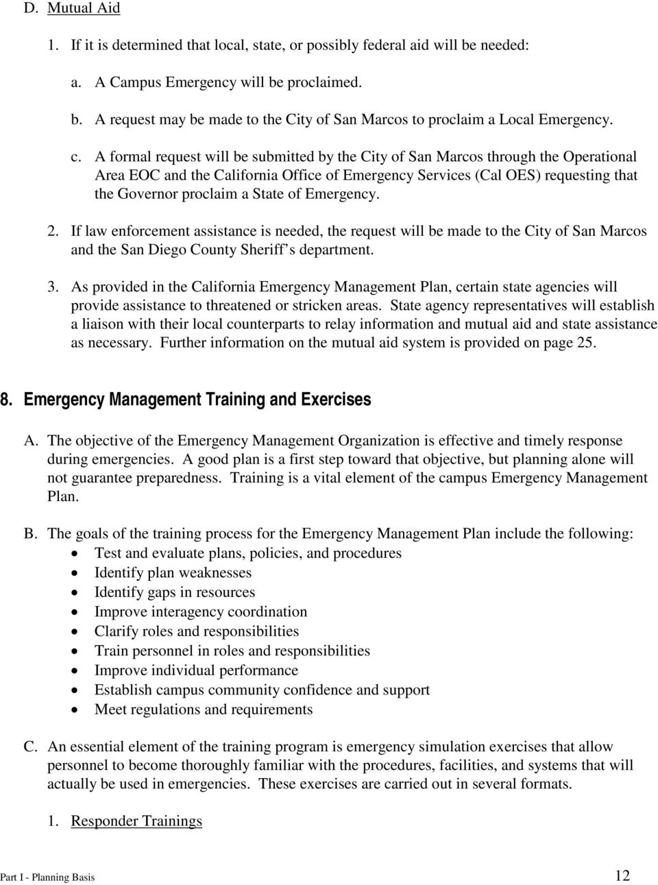 State of Emergency. 2. If law enforcement assistance is needed, the request will be made to the City of San Marcos and the San Diego County Sheriff s department. 3.