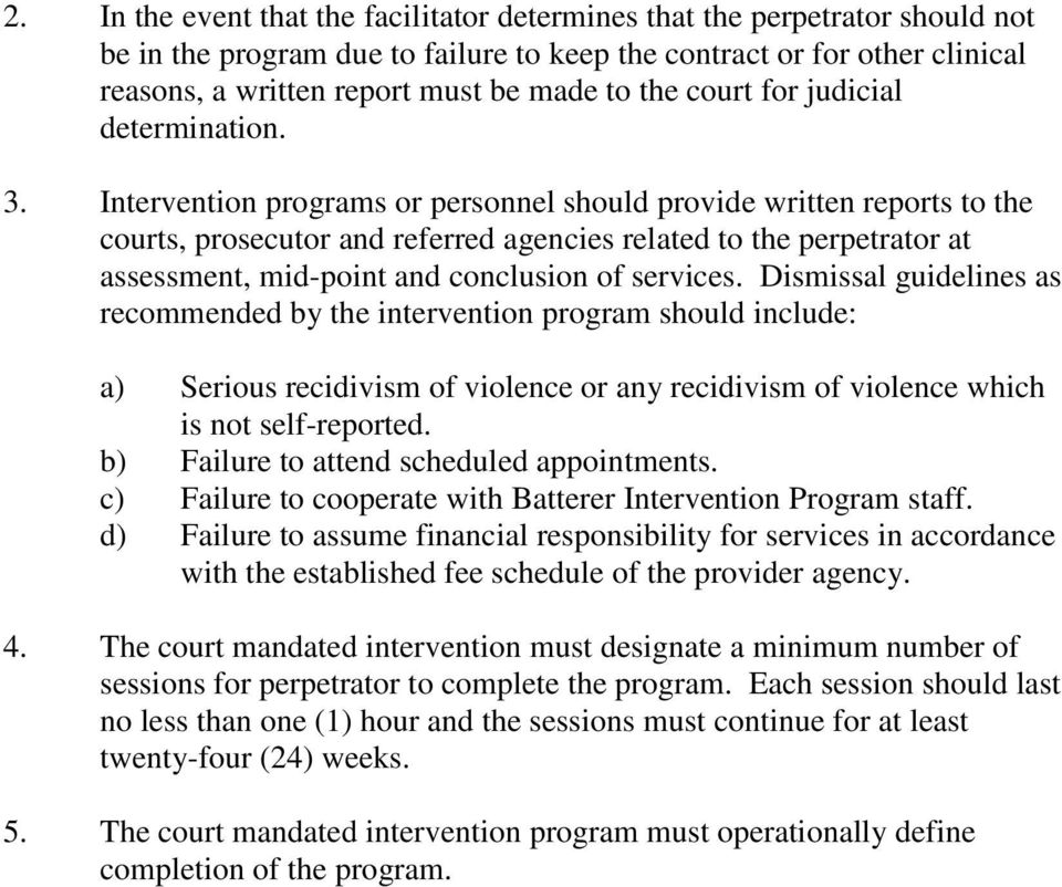 Intervention programs or personnel should provide written reports to the courts, prosecutor and referred agencies related to the perpetrator at assessment, mid-point and conclusion of services.