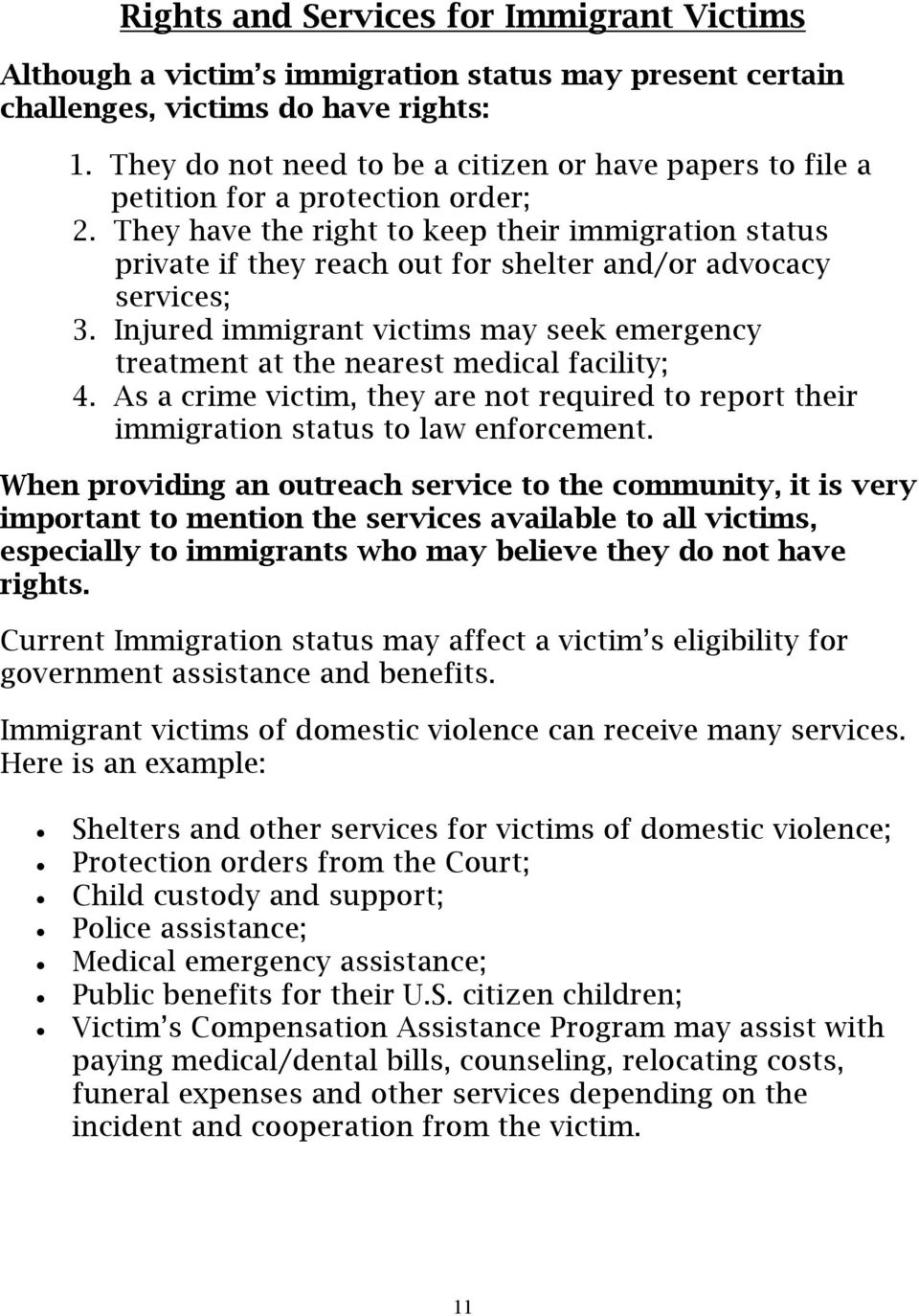 They have the right to keep their immigration status private if they reach out for shelter and/or advocacy services; 3.