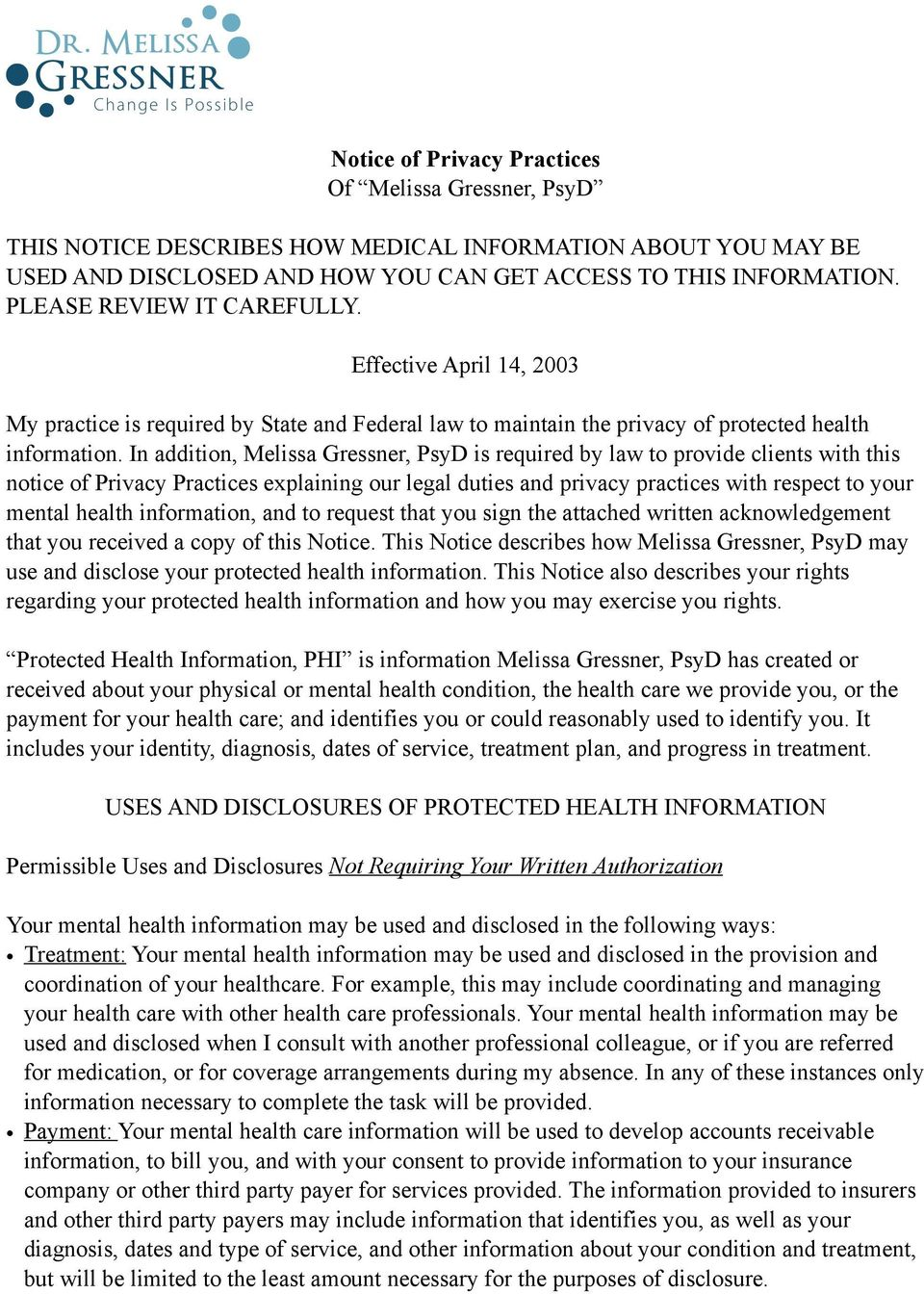 In addition, Melissa Gressner, PsyD is required by law to provide clients with this notice of Privacy Practices explaining our legal duties and privacy practices with respect to your mental health