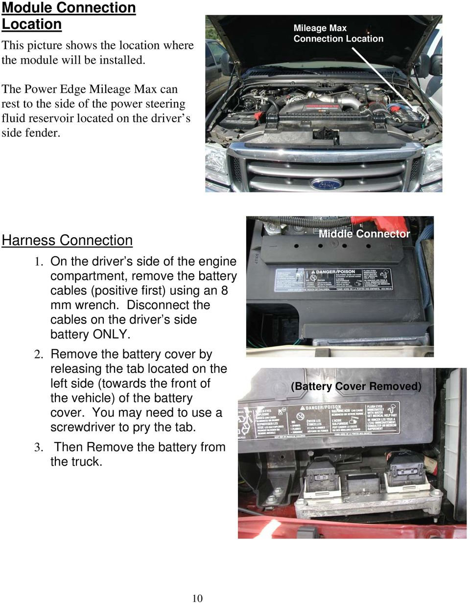On the driver s side of the engine compartment, remove the battery cables (positive first) using an 8 mm wrench. Disconnect the cables on the driver s side battery ONLY. 2.