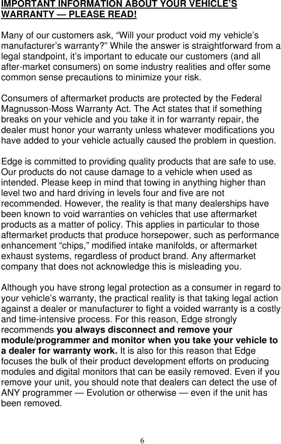 precautions to minimize your risk. Consumers of aftermarket products are protected by the Federal Magnusson-Moss Warranty Act.