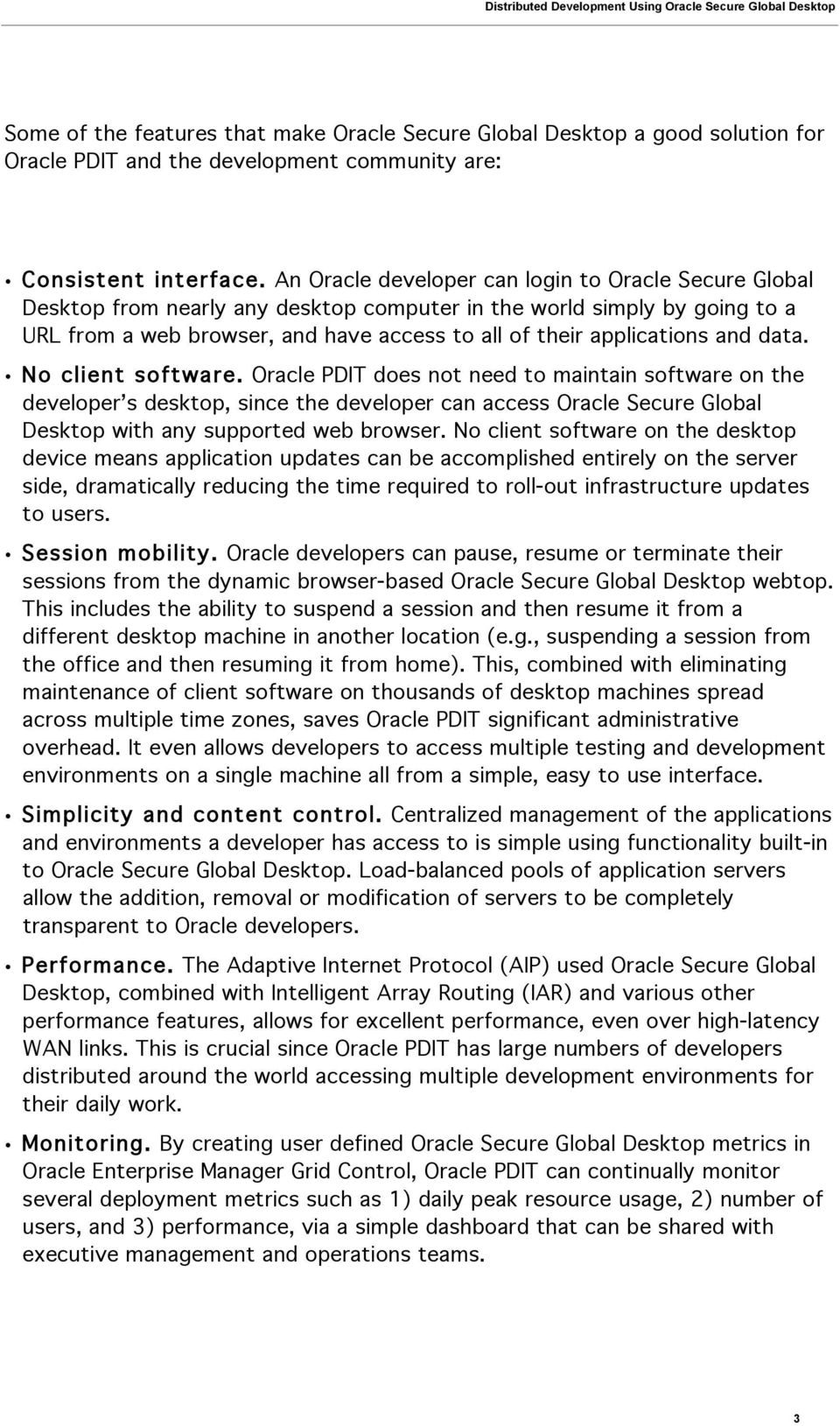 and data. No client software. Oracle PDIT does not need to maintain software on the developer s desktop, since the developer can access Oracle Secure Global Desktop with any supported web browser.