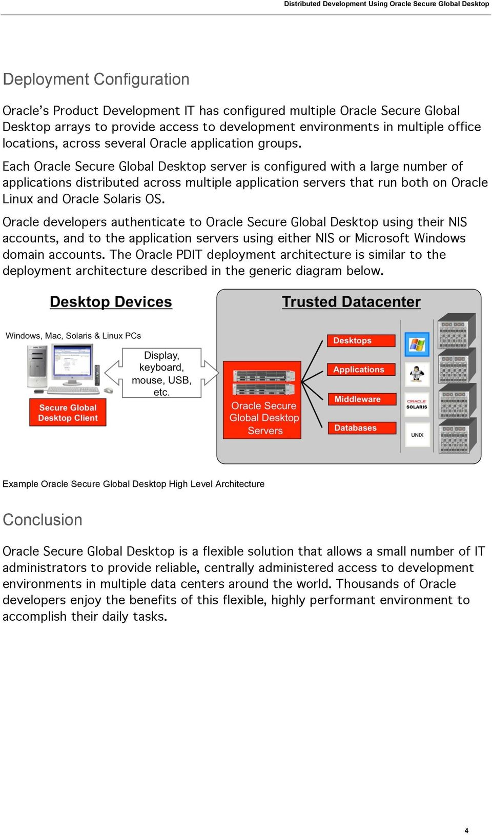 Each Oracle Secure Global Desktop server is configured with a large number of applications distributed across multiple application servers that run both on Oracle Linux and Oracle Solaris OS.