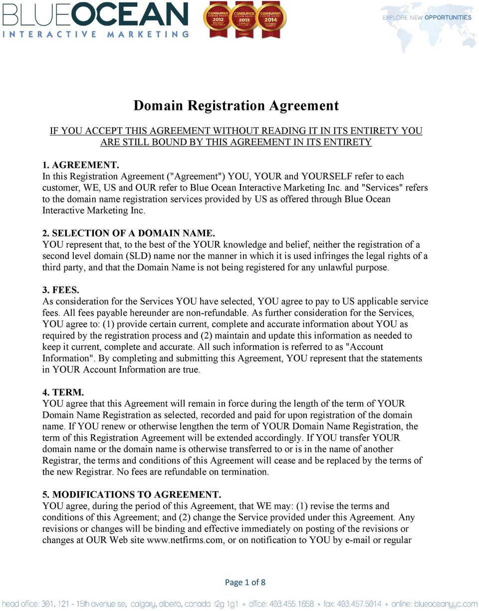 "IN ITS ENTIRETY 1. AGREEMENT. In this Registration Agreement (""Agreement"") YOU, YOUR and YOURSELF refer to each customer, WE, US and OUR refer to Blue Ocean Interactive Marketing Inc."