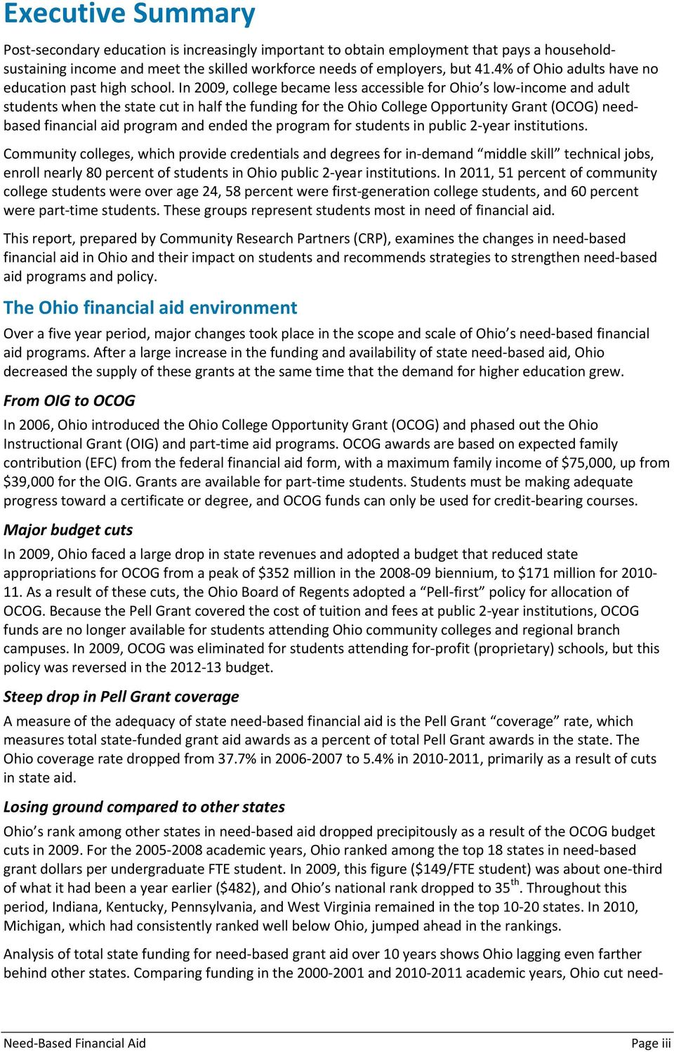 In 2009, college became less accessible for Ohio s low income and adult students when the state cut in half the funding for the Ohio College Opportunity Grant (OCOG) needbased financial aid program
