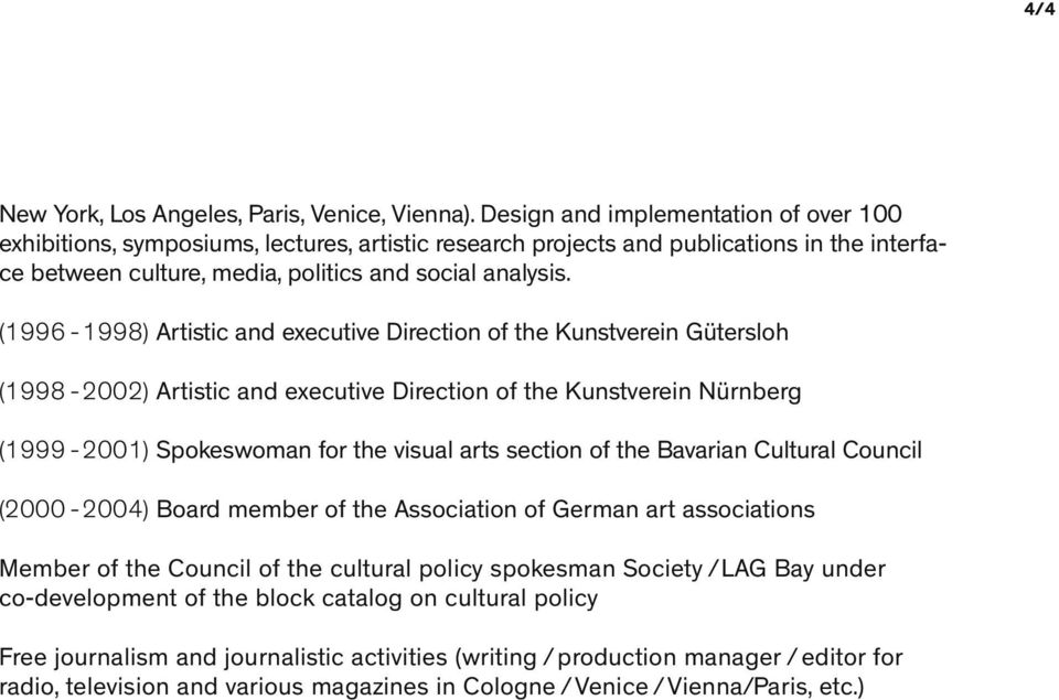 (1996-1998) Artistic and executive Direction of the Kunstverein Gütersloh (1998-2002) Artistic and executive Direction of the Kunstverein Nürnberg (1999-2001) Spokeswoman for the visual arts section