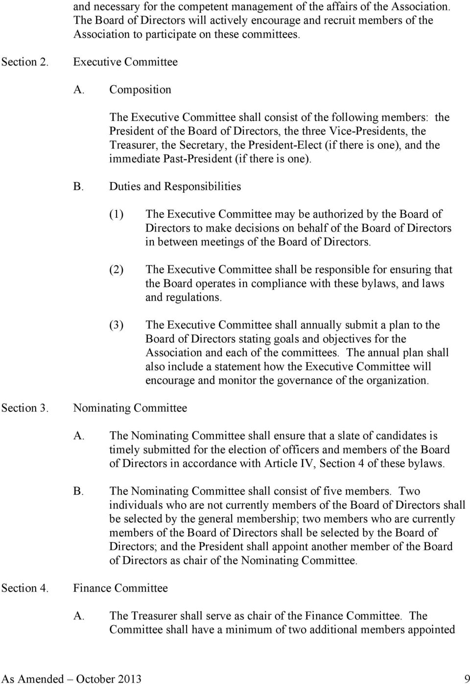 Composition The Executive Committee shall consist of the following members: the President of the Board of Directors, the three Vice-Presidents, the Treasurer, the Secretary, the President-Elect (if