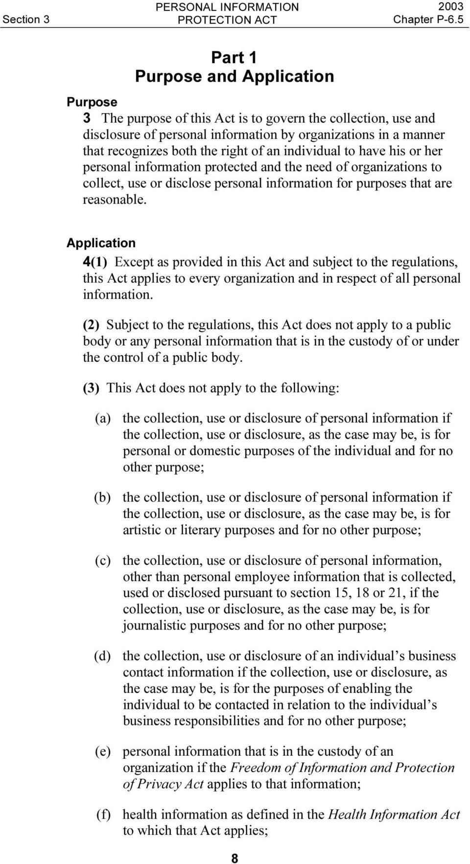 Application 4(1) Except as provided in this Act and subject to the regulations, this Act applies to every organization and in respect of all personal information.