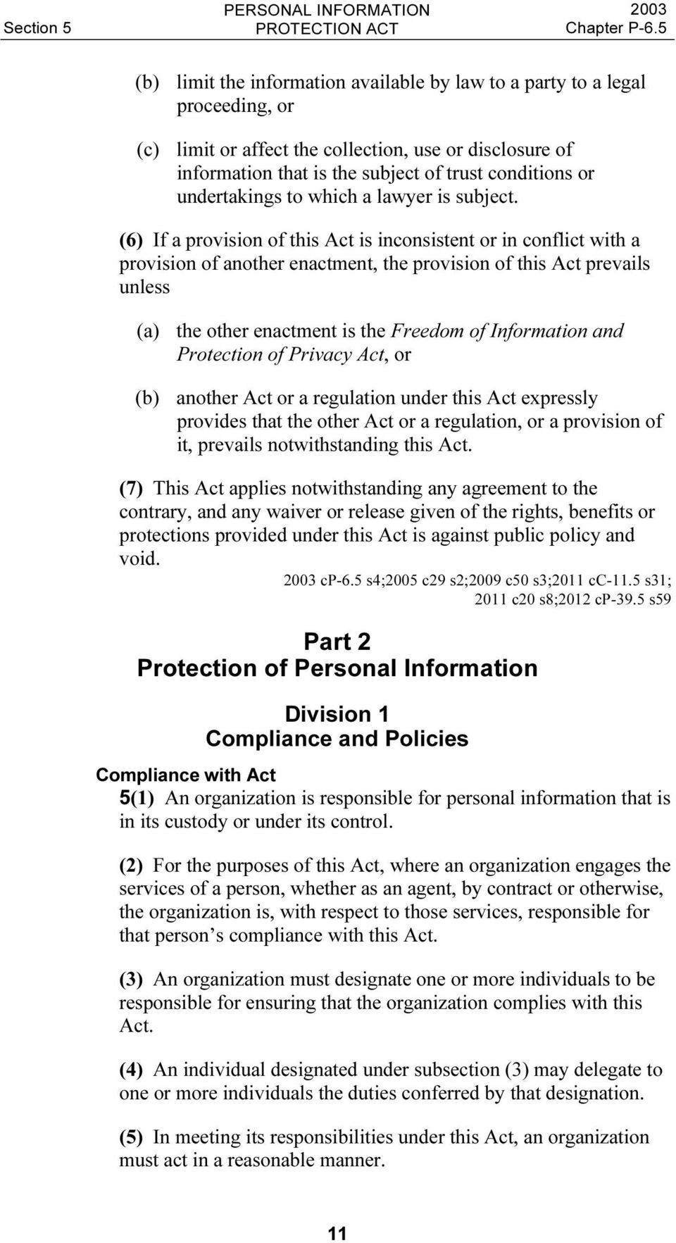(6) If a provision of this Act is inconsistent or in conflict with a provision of another enactment, the provision of this Act prevails unless (a) the other enactment is the Freedom of Information