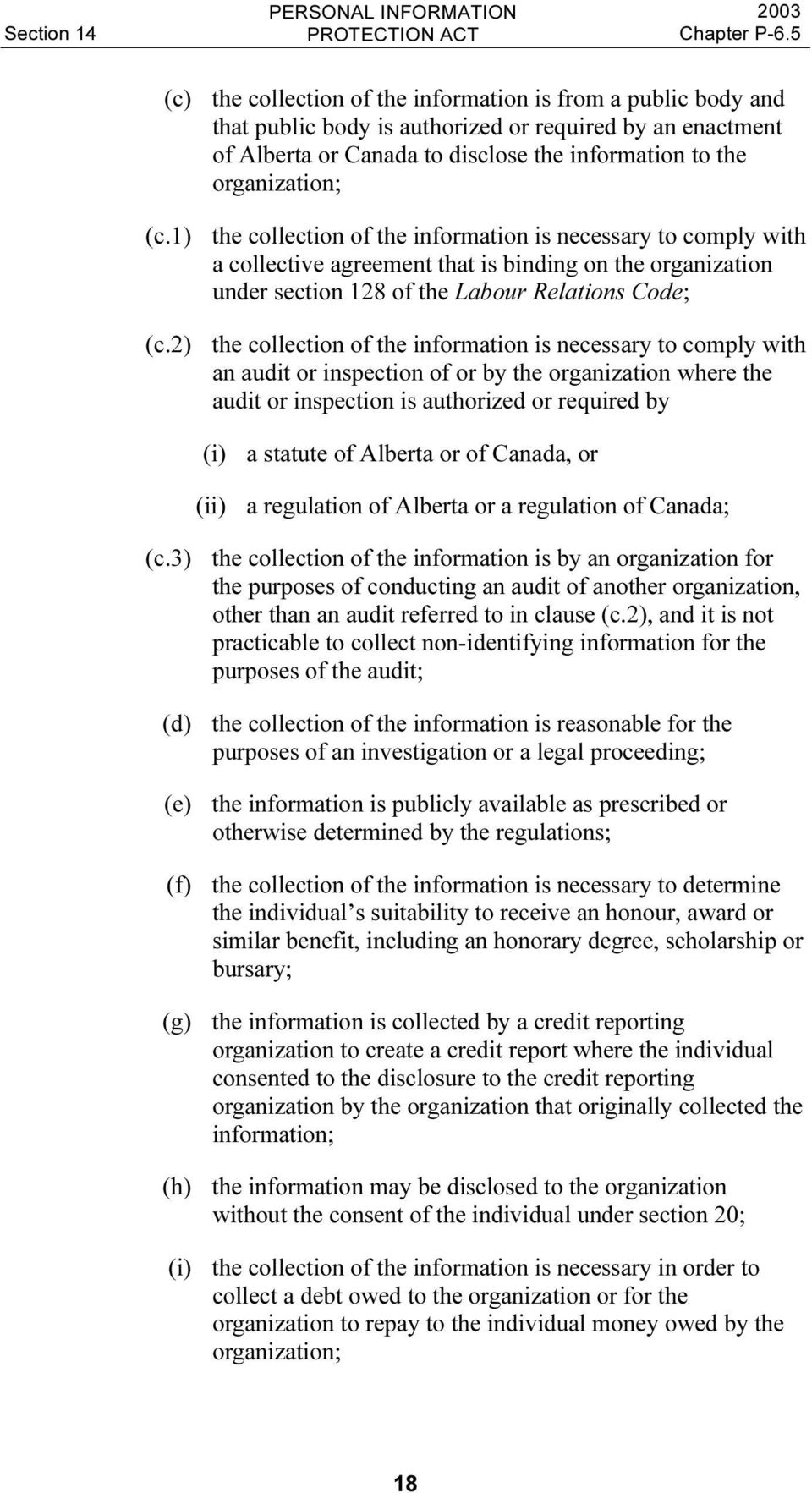 2) the collection of the information is necessary to comply with an audit or inspection of or by the organization where the audit or inspection is authorized or required by (i) a statute of Alberta