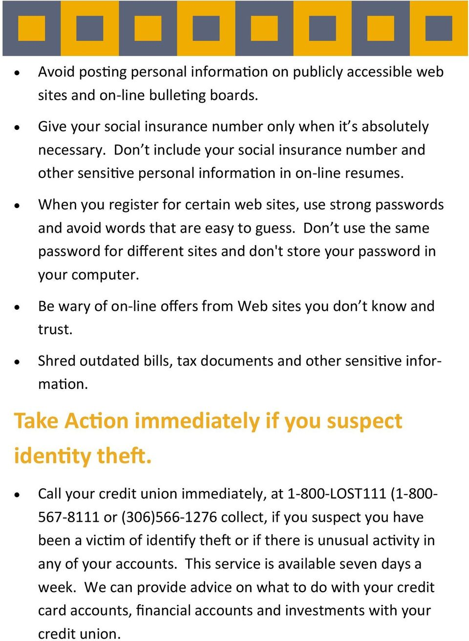 When you register for certain web sites, use strong passwords and avoid words that are easy to guess. Don t use the same password for different sites and don't store your password in your computer.