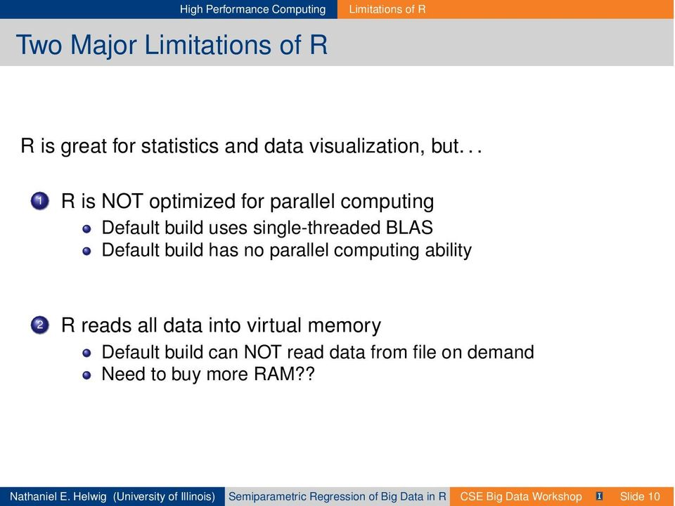 computing ability 2 R reads all data into virtual memory Default build can NOT read data from file on demand Need to buy