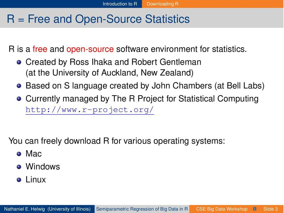 Bell Labs) Currently managed by The R Project for Statistical Computing http://www.r-project.