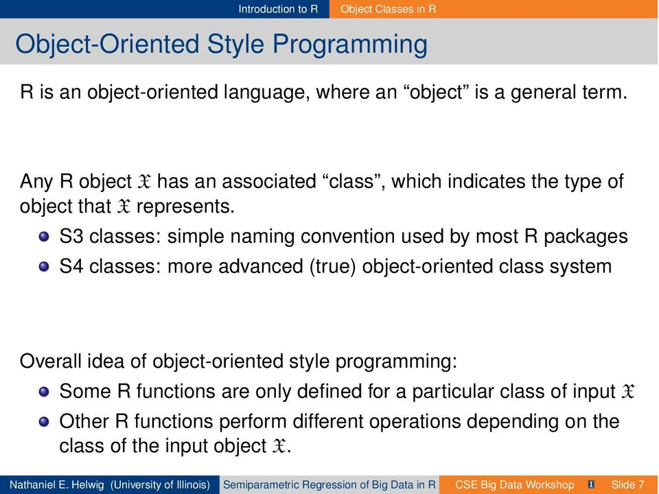 S3 classes: simple naming convention used by most R packages S4 classes: more advanced (true) object-oriented class system Overall idea of object-oriented style