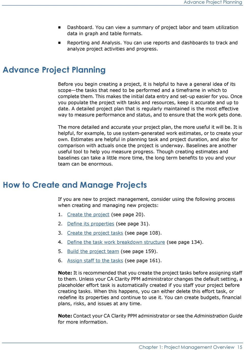 Advance Project Planning Before you begin creating a project, it is helpful to have a general idea of its scope the tasks that need to be performed and a timeframe in which to complete them.