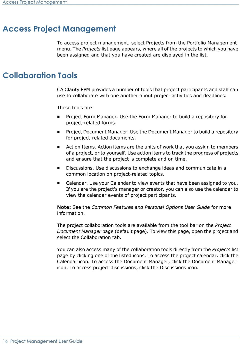 Collaboration Tools CA Clarity PPM provides a number of tools that project participants and staff can use to collaborate with one another about project activities and deadlines.