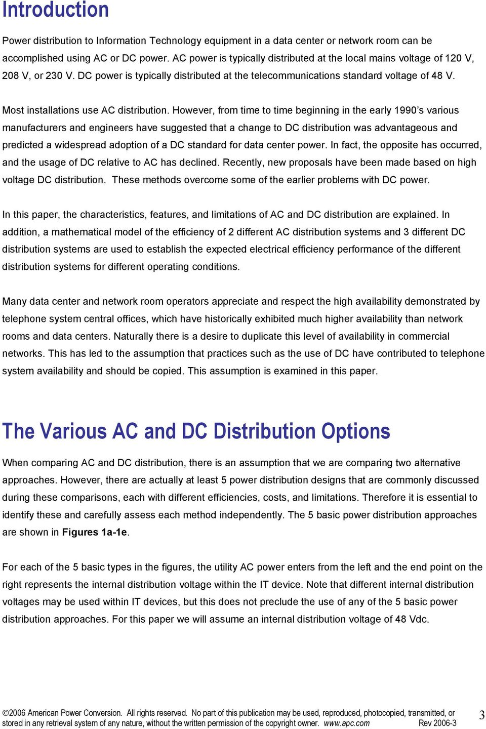 Most installations use AC distribution.